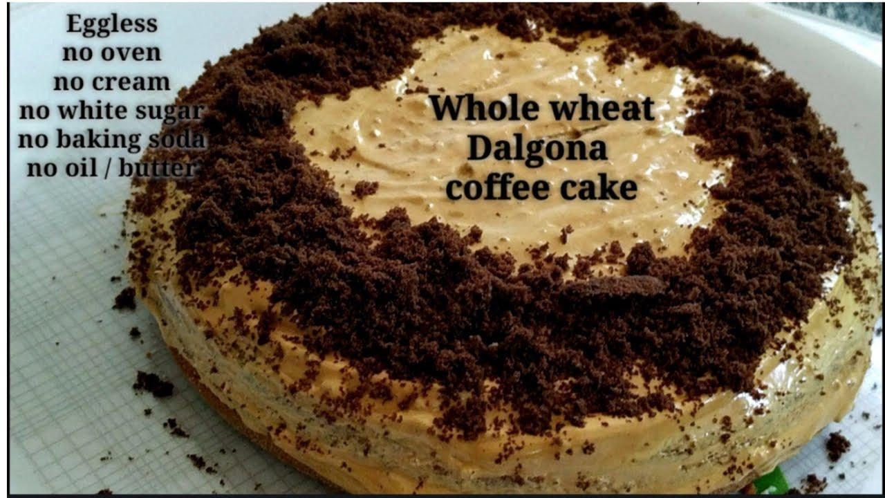 Eggless Without Oven Sugar Free Whole Wheat Dalgona Coffee Cake Youtube