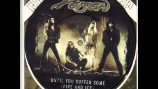 Poison - Until You Suffer Some (Fire & Ice) lyrics.wmv