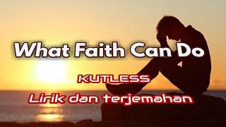 Lagu Barat Motivasi Kehidupan What Faith Can Do KUTLESS Lirik dan terjemahan Indonesia