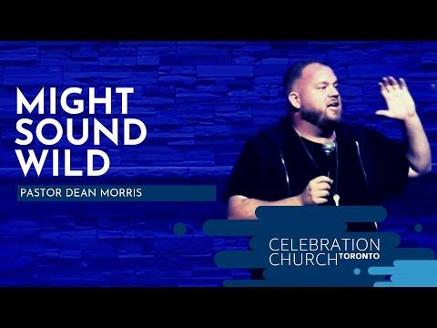 Might Sound Wild - Pastor Dean Morris