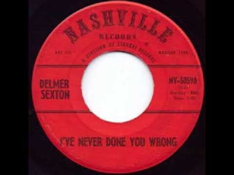 I've Never Done You Wrong - Delmer Sexton