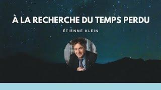 «À la recherche du temps perdu » - Conférence d'Étienne Klein