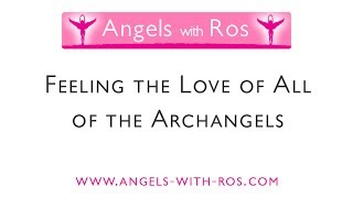 Feeling the Love of All of the Archangels -  Guided Visualisation / Meditation