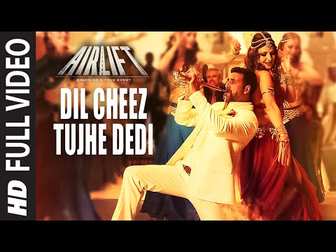 DIL CHEEZ TUJHE DEDI Full Video Song | AIRLIFT | Akshay Kumar | Ankit Tiwari, Arijit Singh Mp3