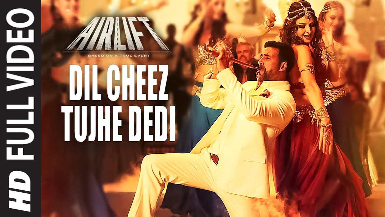 DIL CHEEZ TUJHE DEDI Full Video Song | AIRLIFT | Akshay Kumar | Ankit  Tiwari, Arijit Singh - YouTube
