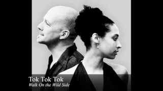 Tok Tok Tok - Walk On the Wild Side (Lou Reed)