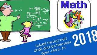 Giải đề thi thử Toán THPTQG Nam Định lần 2 năm 2018 - P3