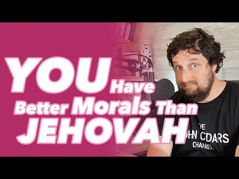 You Have Better Morals Than Jehovah