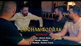 BURHAN TOPRAK - BETALÎYÊ (4K) Music Video