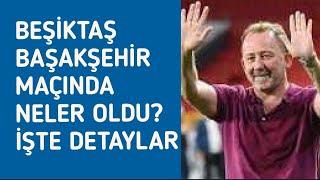 Beşiktaş - Başakşehir 1-0 maçında neler oldu?