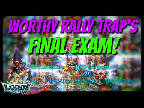 The Worthy Traps Final Exam! - Lords Mobile