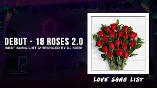 Debut  18 Roses [Love Song] Best Song List 2.0 (Arranged by DJ Kier)