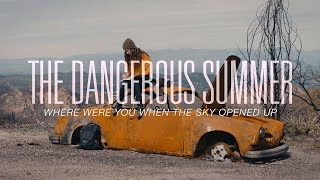 The Dangerous Summer - Where Were You When The Sky Opened Up