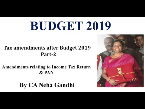 Tax Amendments after Budget 2019 Part-2| Changes in Income Tax Return & PAN