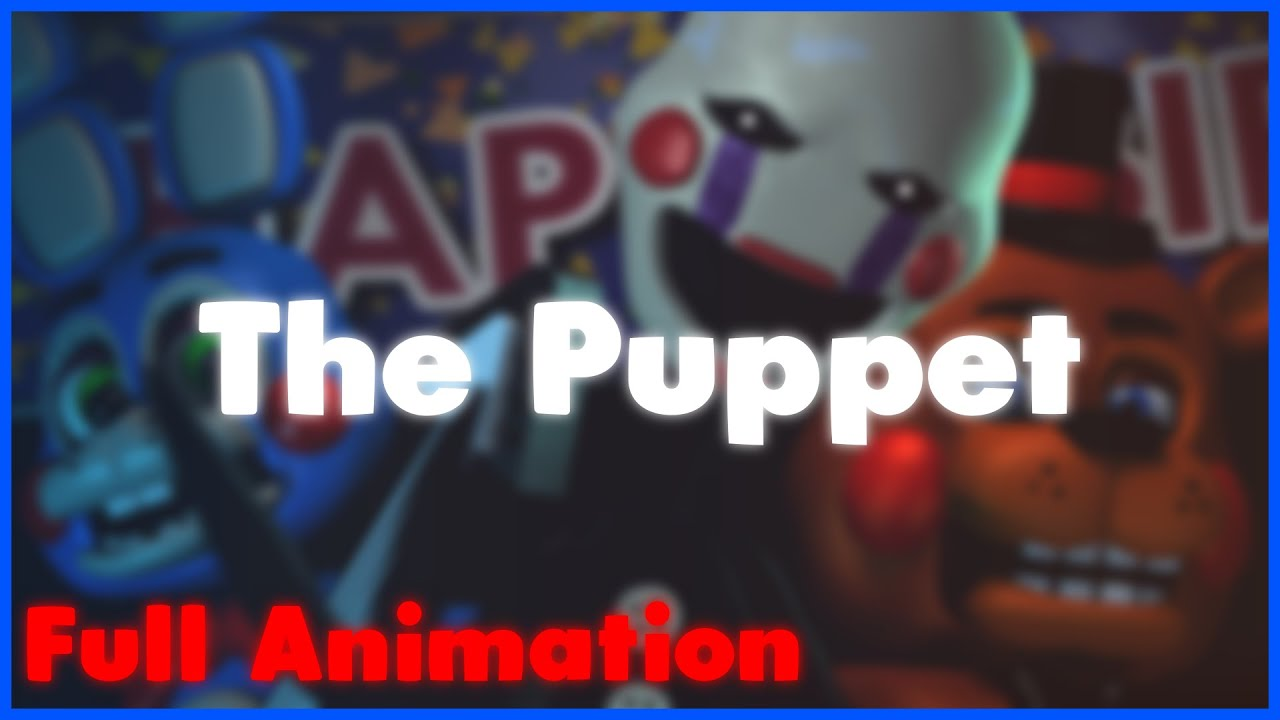 (SFM-FNAF) The Puppet Full Animation Remix By: SayMaxWell