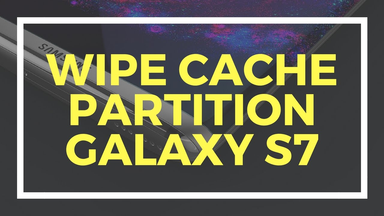 How To Wipe The Cache Partition Regimen On Samsung Galaxy S7  Wipe Cache  Partition Galaxy S7