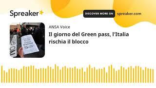 Il giorno del Green pass, l'Italia rischia il blocco