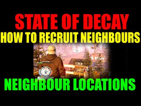 State Of Decay How To Recruit Neighbours | Making Friends With Neighbour Base Camps Guide (HD)