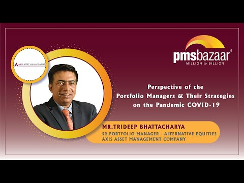 "Mr. Trideep Bhattacharya - Axis PMS ""Perspective of the Portfolio Managers & strategies on COVID-19"""