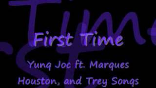 First Time by Yung Joc ft. Marques Houston, && Trey Songs