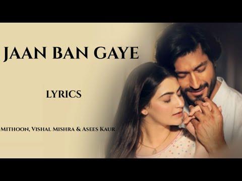 jaan-ban-gaye-full-song-(lyrics)-|-khuda-haafiz|-vidyut-j-&-shivaleeka-|-vishal-m,-mithoon-&-asees-k
