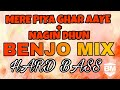 Mere piya ghar aaye + Nagin dhun || Benjo mix Full bass
