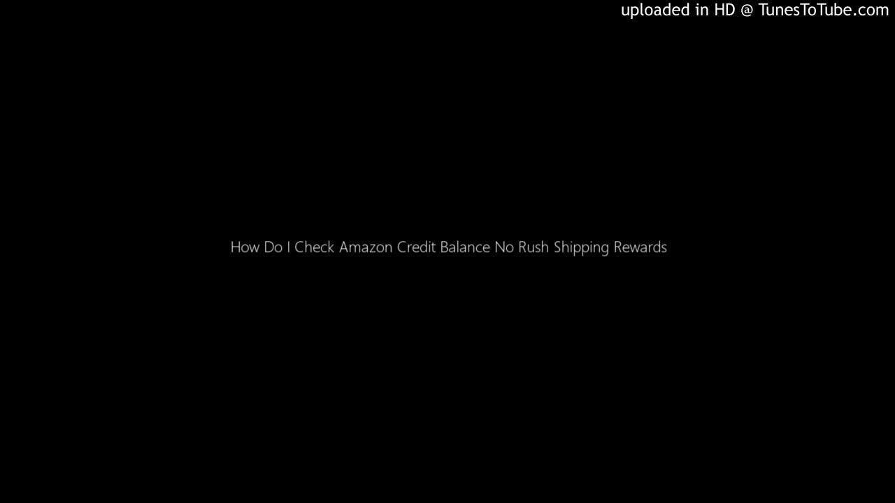 How Do I Check Amazon Credit Balance No Rush Shipping Rewards
