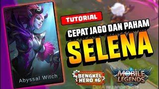 Kurang dari 10 MENIT Bisa PAHAM & JAGO Pake SELENA!!! - BENGKEL HERO#6 || Mobile Legend