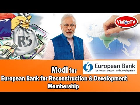 India to become member of European Bank for Reconstruction & Development (EBRD). Vision TV World.