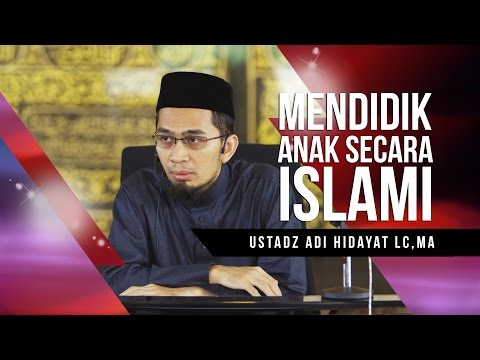 ustadz-adi-hidayat-lc,-ma---mendidik-anak-secara-islami