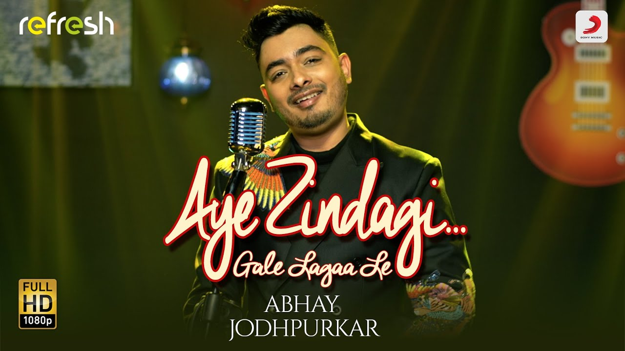 Aye Zindagi Gale Lagaa Le - Abhay Jodhpurkar | Sony Music Refresh | Ajay Singha