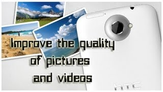 How to improve the quality of your Pictures and Videos on Android!