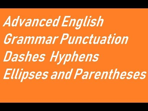 Advanced English Grammar Punctuation  Dashes  Hyphens  Ellipses And Parentheses