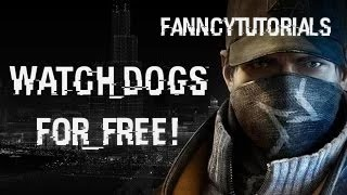 How To Get Watch Dogs For FREE On PC! [Voice Tutorial]