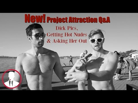 Dating Q&A-  Dick Pics, Getting Hot Nudes & Asking Her Out | Project Attraction