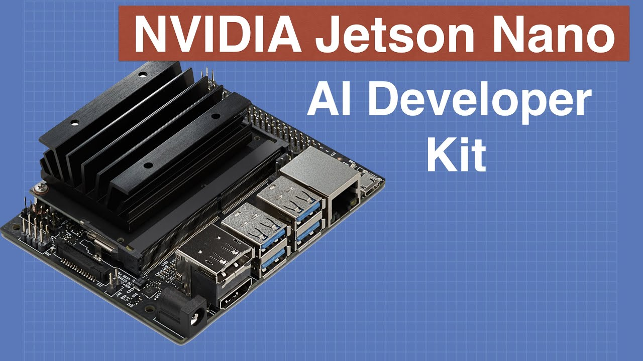Jetson Nano Developer Kit - Getting Started with the NVIDIA Jetson Nano