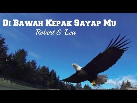 Di Bawah Kepak Sayap Mu (Bagaikan Rajawali)-Robert&Lea