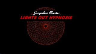 LIGHTS OUT HYPNOSIS  ▪  Jacqueline Powers