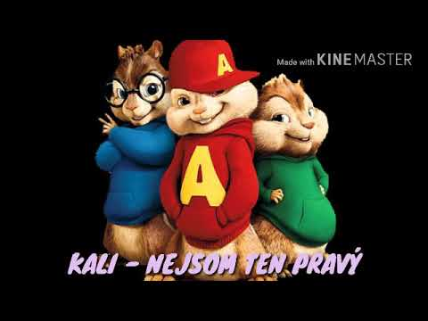Kali - Nejsom ten pravý (chipmunk version)