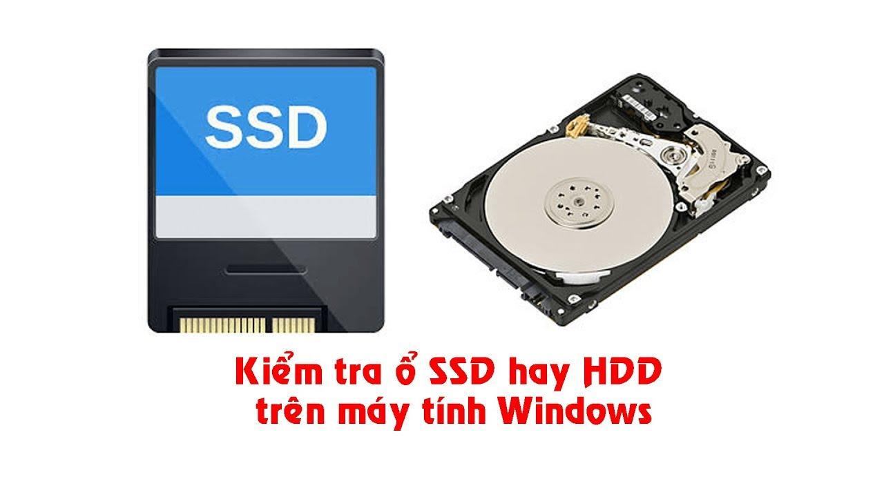 Cách kiểm tra ổ SSD hay HDD trên máy tính Windows nhanh chóng