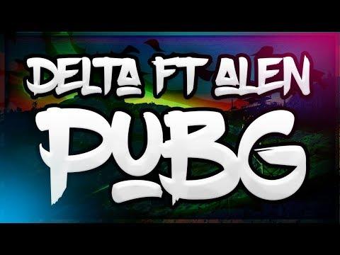 Delta ft. Alen - PUBG