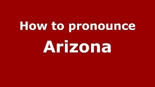 How to pronounce Arizona (American English/US)  - PronounceNames.com