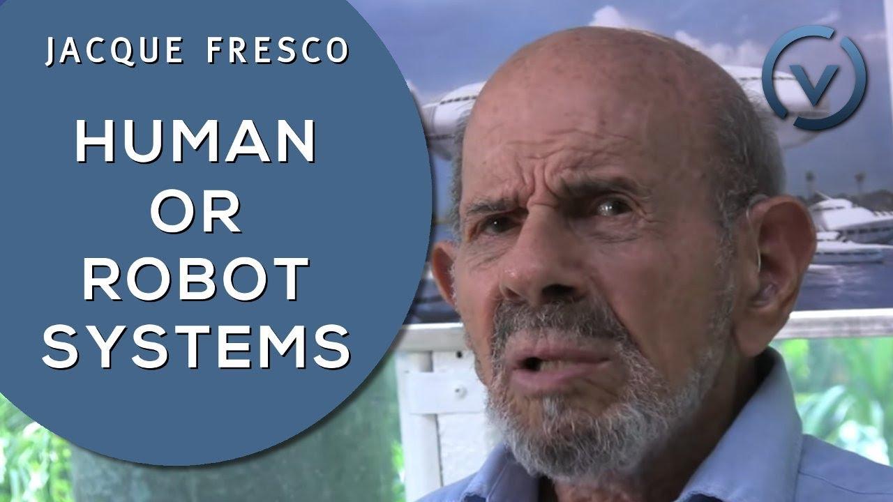 Jacque Fresco - Human or Robot...