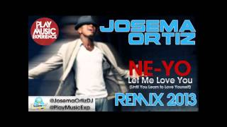 Ne-Yo - Let Me Love You (Until You Learn to Love Yourself) (JosemaOrtiz Remix)