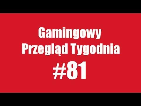 Gamingowy Przegląd Tygodnia #81