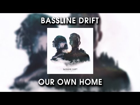 Bassline Drift - Our Own Home