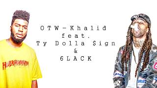 Khalid - OTW ft. Ty Dollar $ign, 6LACK (Lyrics)