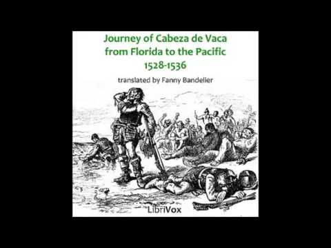 JOURNEY OF CABEZA DE VACA FROM FLORIDA TO THE PACIFIC 1528-1536 - Full AudioBook