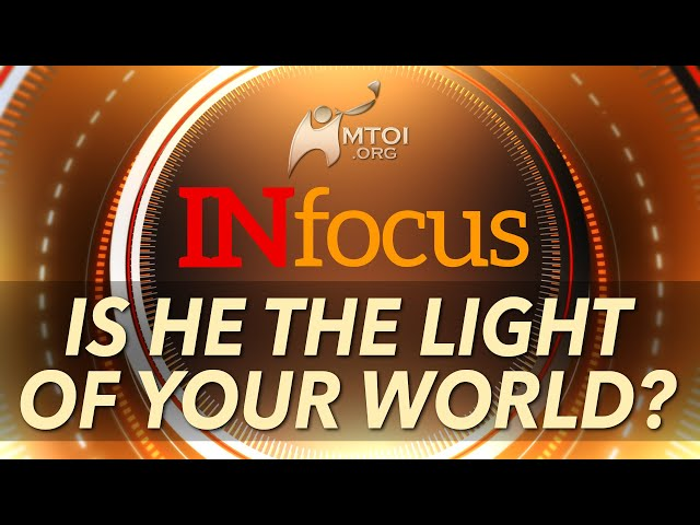 INFOCUS: Is He the Light of Your World?