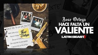 Jose Ortega - Hace Falta Un Valiente (Official Corrido)